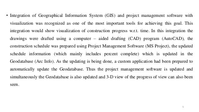 • Integration of Geographical Information System (GIS) and project management software with visualization was recognized a...