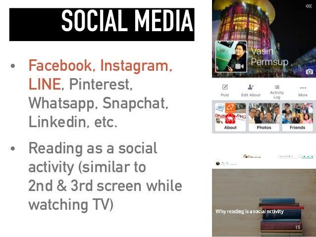 SOCIAL MEDIA • Facebook, Instagram, LINE, Pinterest, Whatsapp, Snapchat, Linkedin, etc. • Reading as a social activity (si...