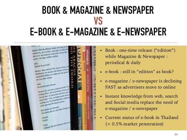 """BOOK & MAGAZINE & NEWSPAPER VS  E-BOOK & E-MAGAZINE & E-NEWSPAPER • Book : one-time release (""""edition"""") while Magazine ..."""