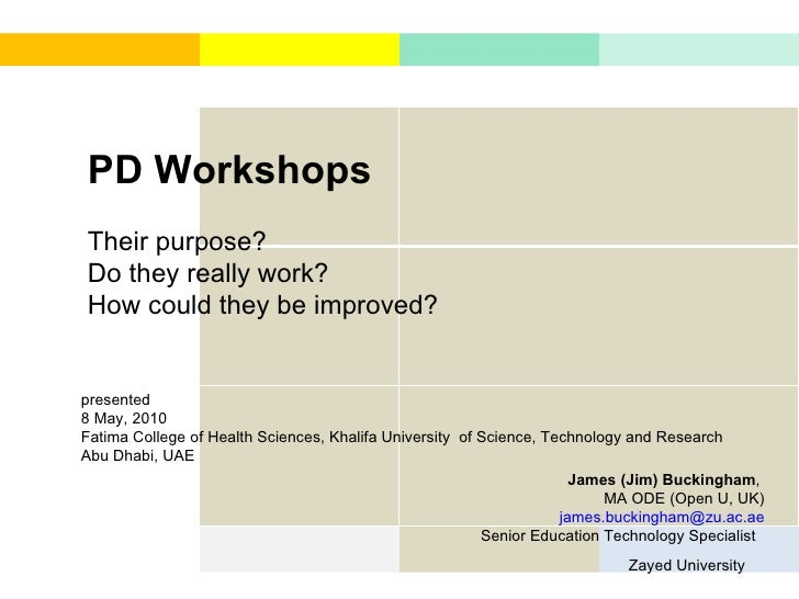 PD Workshops Their purpose?  Do they really work?  How could they be improved?    James (Jim) Buckingham ,  MA ODE (Open ...