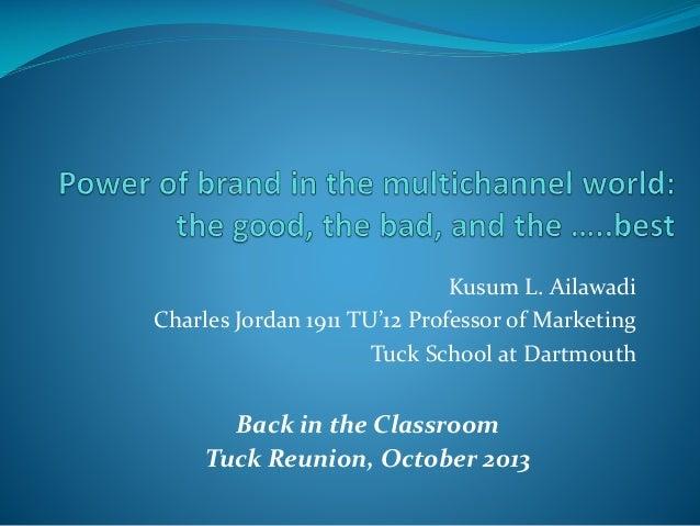 Kusum L. Ailawadi Charles Jordan 1911 TU'12 Professor of Marketing Tuck School at Dartmouth  Back in the Classroom Tuck Re...