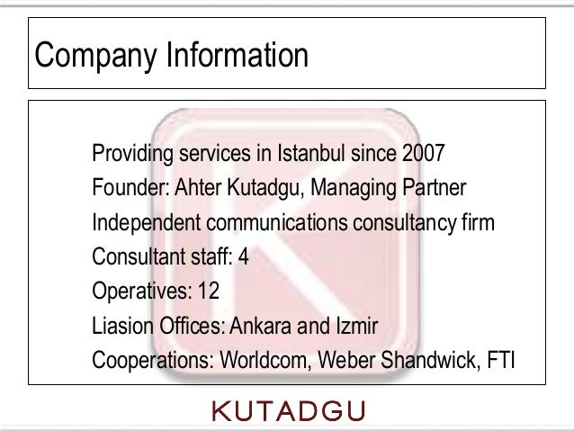 Company Information   Providing services in Istanbul since 2007   Founder: Ahter Kutadgu, Managing Partner   Independent c...
