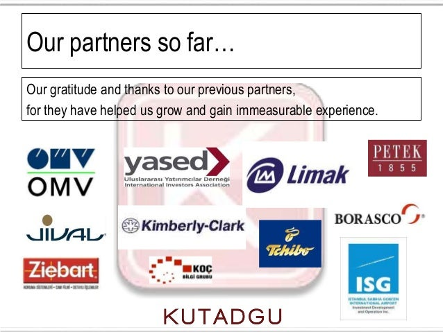 Our partners so far…Our gratitude and thanks to our previous partners,for they have helped us grow and gain immeasurable e...