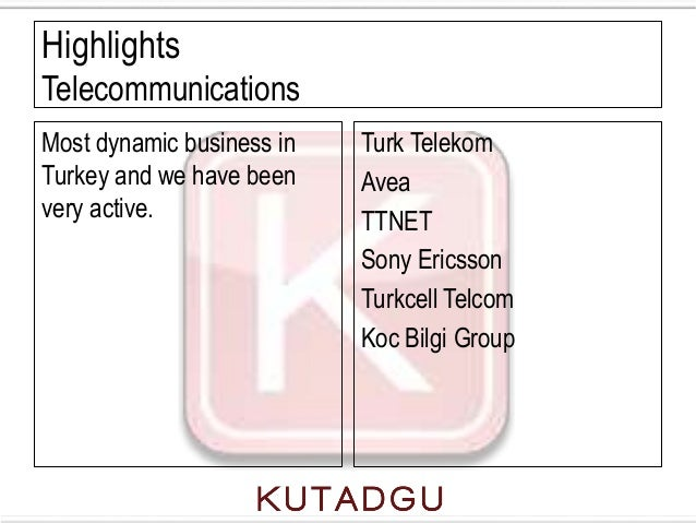 HighlightsTelecommunicationsMost dynamic business in   Turk TelekomTurkey and we have been    Aveavery active.            ...