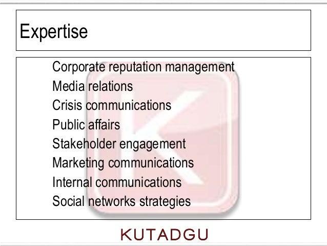 Expertise    Corporate reputation management    Media relations    Crisis communications    Public affairs    Stakeholder ...