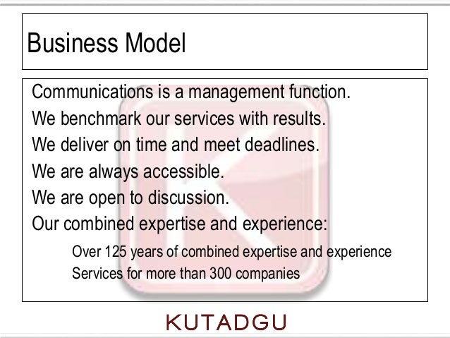 Business ModelCommunications is a management function.We benchmark our services with results.We deliver on time and meet d...