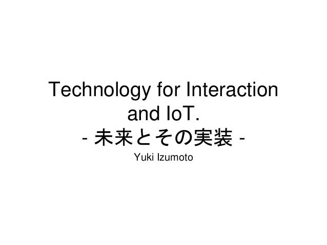 Technology for Interaction and IoT.