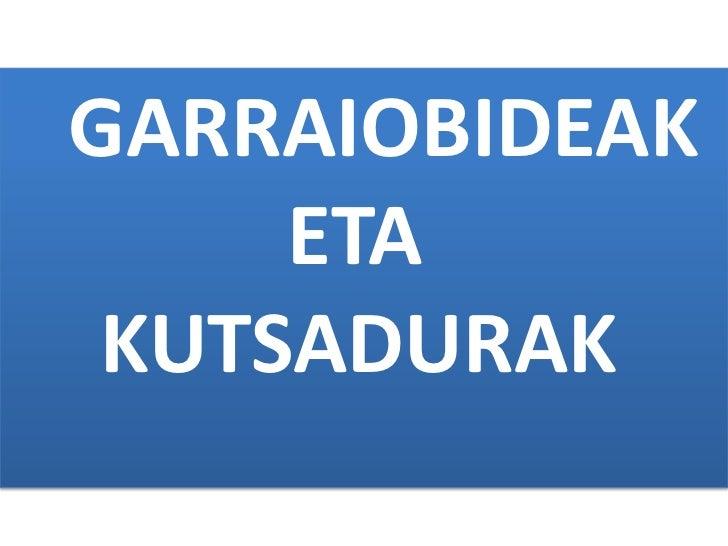 GARRAIOBIDEAK  ETA  KUTSADURAK<br />