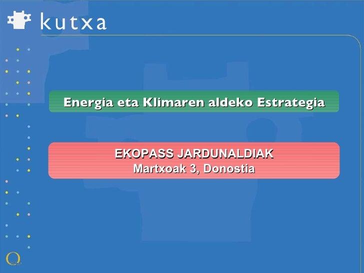 EKOPASS JARDUNALDIAK Martxoak 3, Donostia Energia eta Klimaren aldeko Estrategia