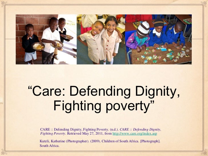 """ Care: Defending Dignity, Fighting poverty"" <ul><li>CARE :: Defending Dignity, Fighting Poverty. (n.d.).  CARE :: Defendi..."