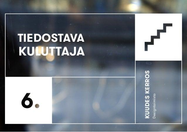 KUUDESKERROS Designtoimisto KULUTTAJA TIEDOSTAVA