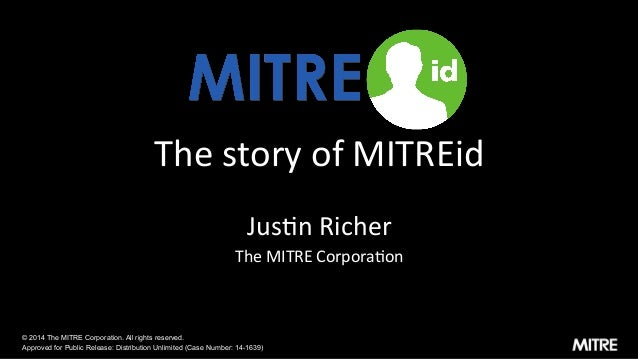 The  story  of  MITREid   Jus3n  Richer   The  MITRE  Corpora3on   © 2014 The MITRE Corporation. All rig...