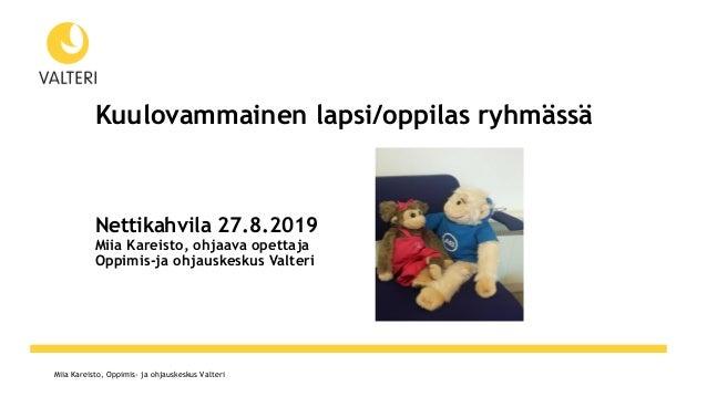 Miia Kareisto, Oppimis- ja ohjauskeskus Valteri Kuulovammainen lapsi/oppilas ryhmässä Nettikahvila 27.8.2019 Miia Kareisto...