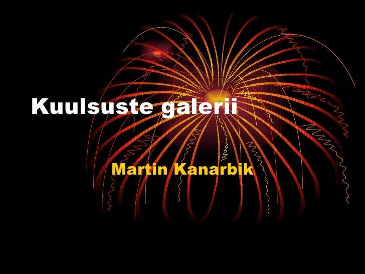 Kuulsuste galerii Martin Kanarbik