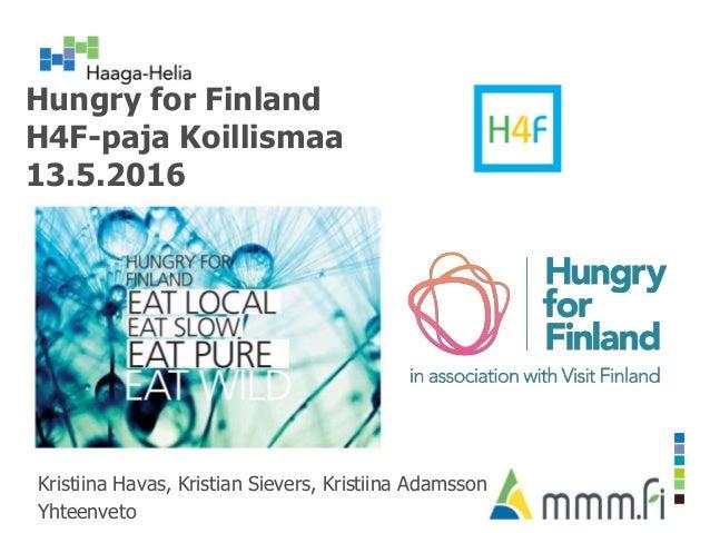 Hungry for Finland H4F-paja Koillismaa 13.5.2016 Kristiina Havas, Kristian Sievers, Kristiina Adamsson Yhteenveto