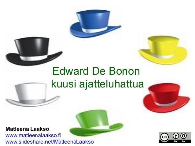 Edward De Bonon                 kuusi ajatteluhattuaMatleena Laaksowww.matleenalaakso.fiwww.slideshare.net/MatleenaLaakso