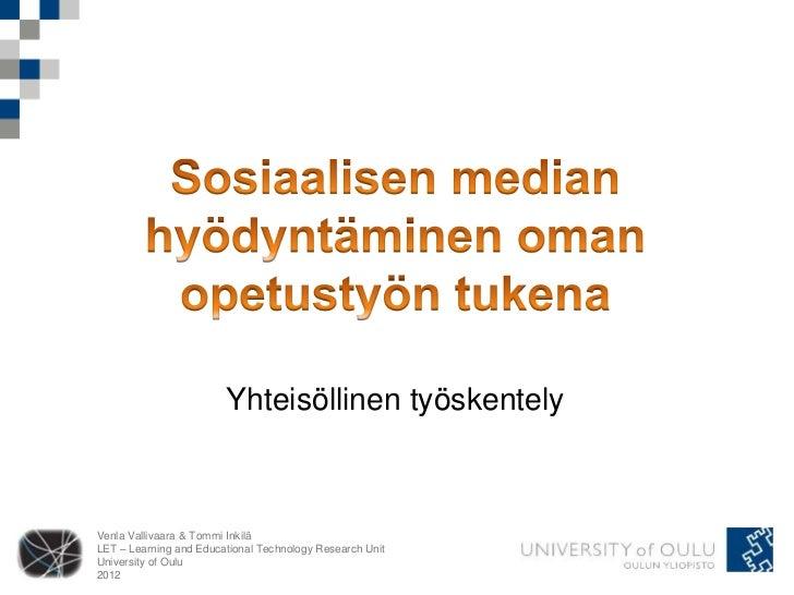 Yhteisöllinen työskentelyVenla Vallivaara & Tommi InkiläLET – Learning and Educational Technology Research UnitUniversity ...