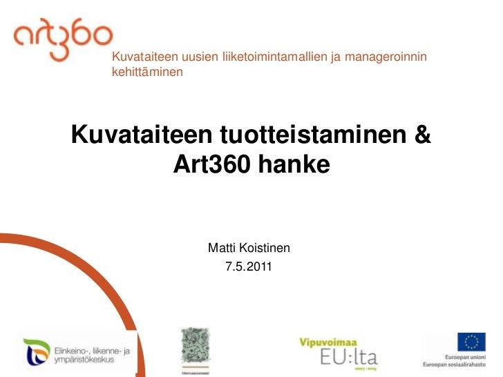 Kuvataiteen tuotteistaminen &<br />Art360 hanke<br />Matti Koistinen <br />7.5.2011<br />