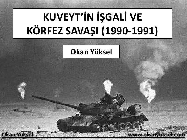 KUVEYT'İN İŞGALİ VE KÖRFEZ SAVAŞI (1990-1991)<br />Okan Yüksel<br />Okan Yüksel                                           ...
