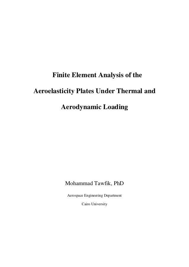 Finite Element Analysis of the Aeroelasticity Plates Under Thermal and Aerodynamic Loading Mohammad Tawfik, PhD Aerospace ...