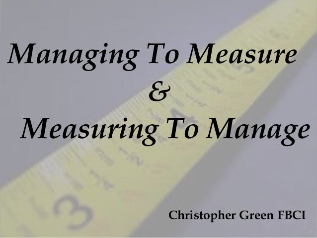 Managing To Measure&Measuring To ManageChristopher Green FBCI