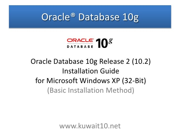 Oracle® Database 10g <ul><li>Oracle Database 10g Release 2 (10.2)  Installation Guide for Microsoft Windows XP (32-Bit)  (...