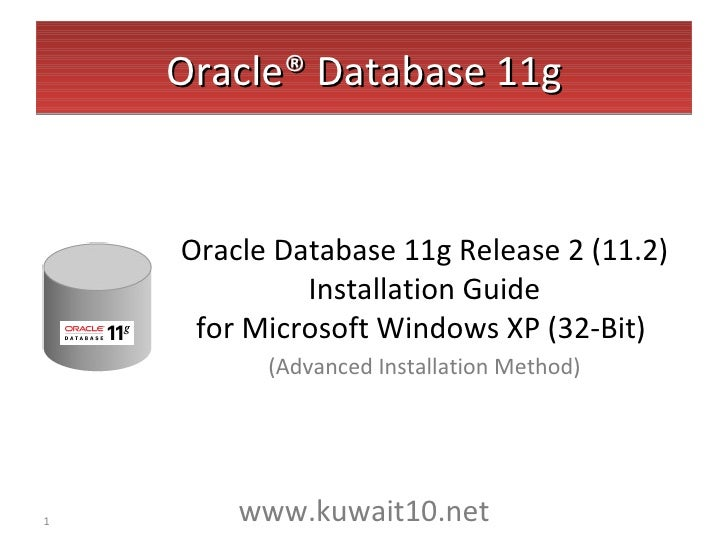 Oracle® Database 11g <ul><li>Oracle Database 11g Release 2 (11.2) Installation Guide for Microsoft Windows XP (32-Bit)  </...