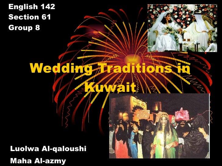 English 142 Section 61 Group 8 Wedding Traditions in Kuwait Luolwa Al-qaloushi Maha Al-azmy Marwa Al-haqqan