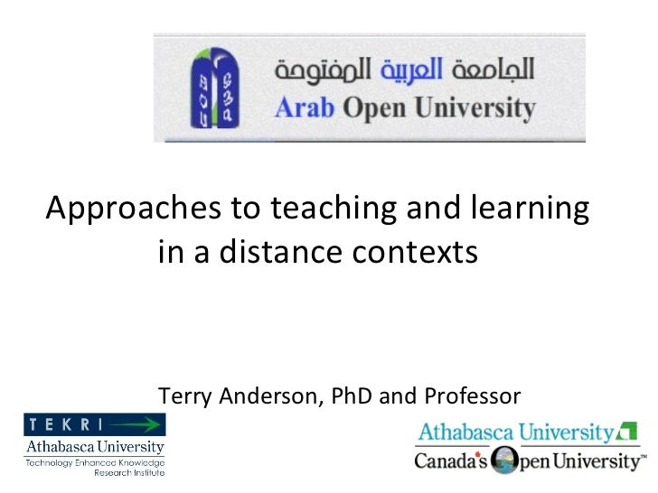 Approaches to teaching and learning in a distance contexts Terry Anderson, PhD and Professor