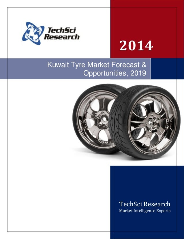TechSci Research Market Intelligence Experts Kuwait Tyre Market Forecast & Opportunities, 2019 2014