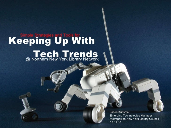 Keeping Up With  Tech Trends Simple Strategies and Tools for Jason Kucsma Emerging Technologies Manager Metropolitan New Y...