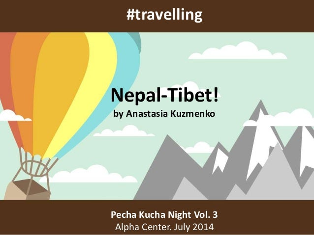 #travelling Pecha Kucha Night Vol. 3 Alpha Center. July 2014 Nepal-Tibet! by Anastasia Kuzmenko