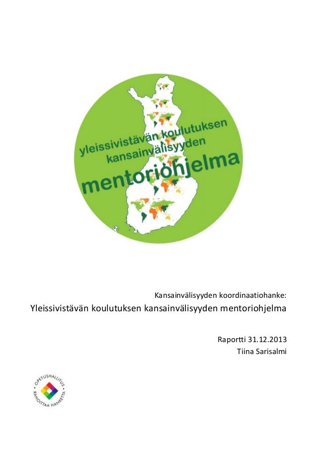 Kansainvälisyyden koordinaatiohanke:  Yleissivistävän koulutuksen kansainvälisyyden mentoriohjelma  Raportti 31.12.2013  T...