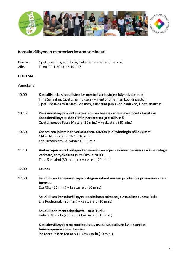 Kansainvälisyyden mentoriverkoston seminaariPaikka:     Opetushallitus, auditorio, Hakaniemenranta 6, HelsinkiAika:       ...
