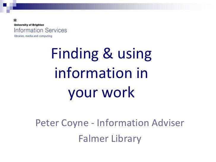Finding & using   information in      your workPeter Coyne - Information Adviser         Falmer Library