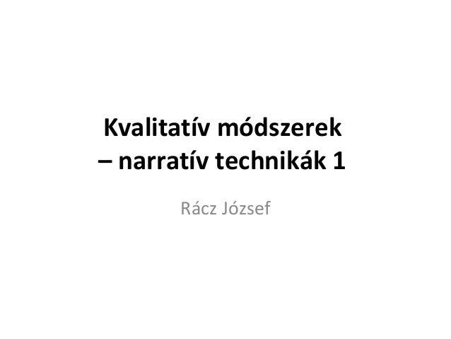 Kvalitatív módszerek – narratív technikák 1 Rácz József