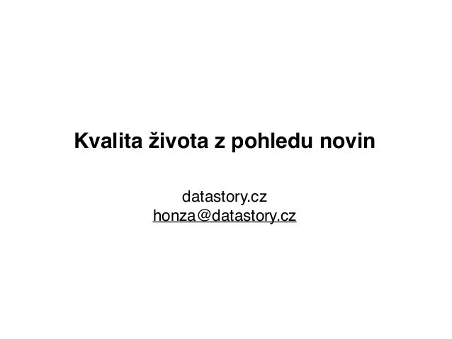 """Kvalita života z pohledu novin"""" datastory.cz! honza@datastory.cz"""