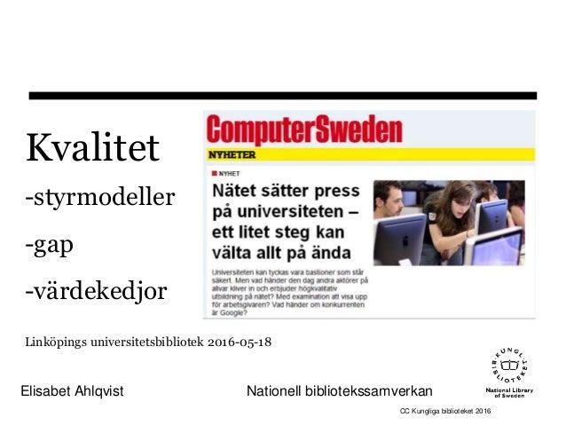 Kvalitet -styrmodeller -gap -värdekedjor Linköpings universitetsbibliotek 2016-05-18 Elisabet Ahlqvist Nationell bibliotek...