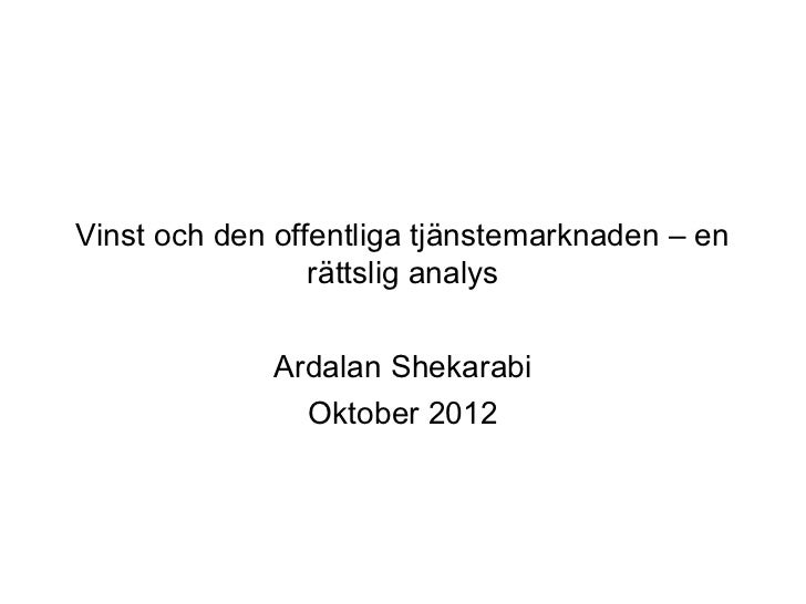 Vinst och den offentliga tjänstemarknaden – en                 rättslig analys             Ardalan Shekarabi              ...