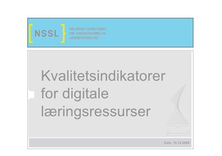 Kvalitetsindikatorer for digitale læringsressurser                    Oslo, 15.12.2008