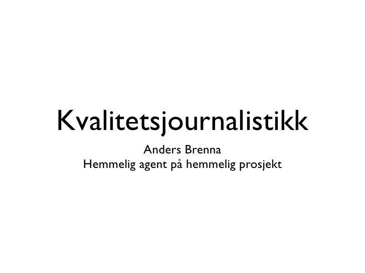 Kvalitetsjournalistikk             Anders Brenna   Hemmelig agent på hemmelig prosjekt