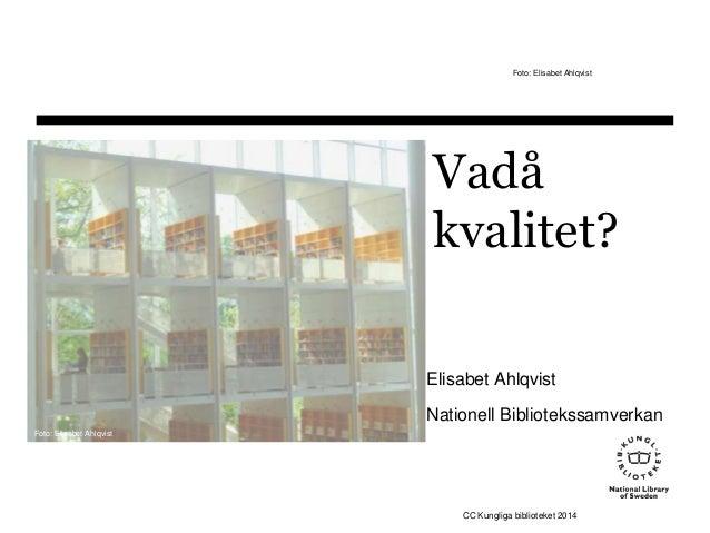 Foto: Elisabet Ahlqvist  Vadå kvalitet? Elisabet Ahlqvist Nationell Bibliotekssamverkan Foto: Elisabet Ahlqvist  CC Kungli...