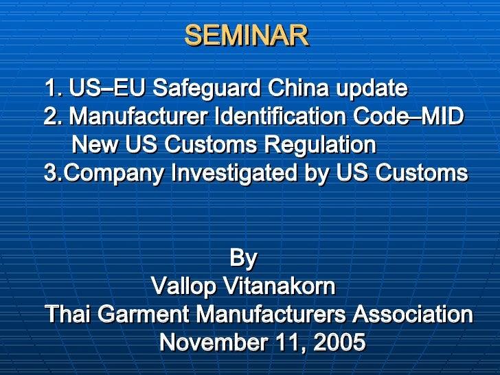 SEMINAR   <ul><ul><li>US–EU Safeguard China update </li></ul></ul><ul><ul><li>Manufacturer Identification Code–MID </li></...