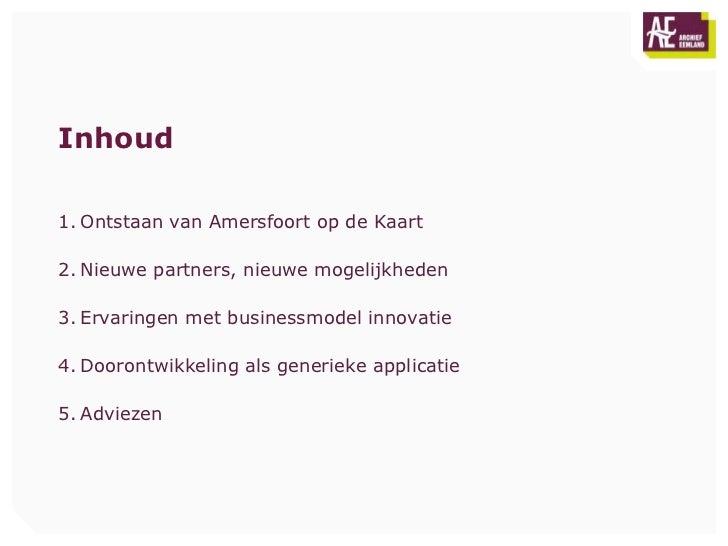 Inhoud1. Ontstaan van Amersfoort op de Kaart2. Nieuwe partners, nieuwe mogelijkheden3. Ervaringen met businessmodel innova...