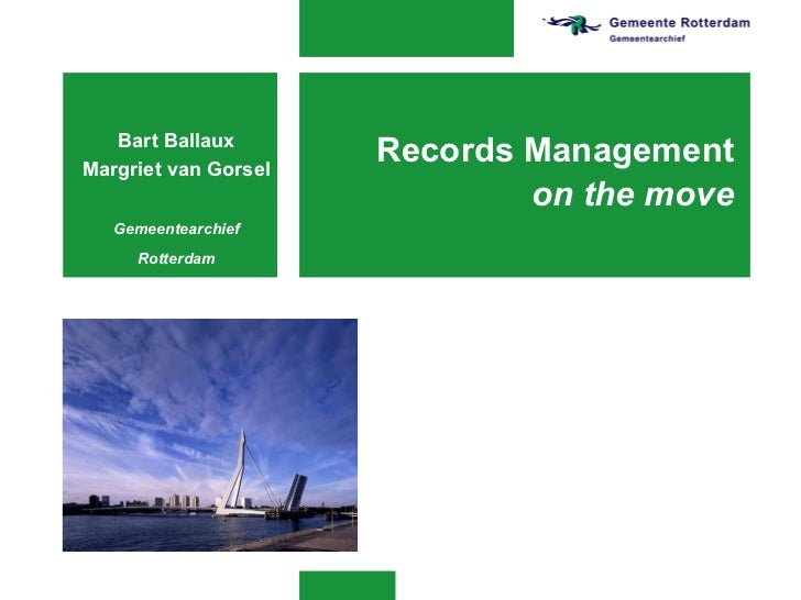 Records Management on the move Bart Ballaux Margriet van Gorsel Gemeentearchief Rotterdam