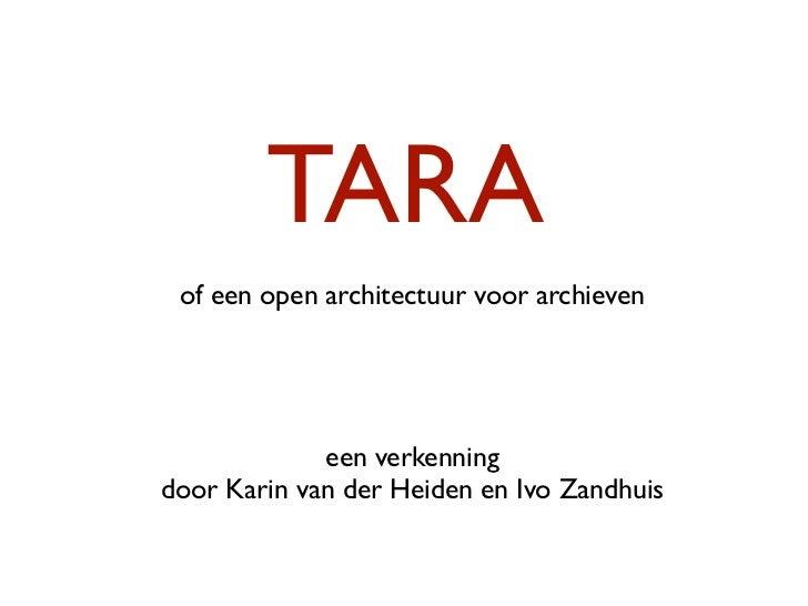 TARA of een open architectuur voor archieven             een verkenningdoor Karin van der Heiden en Ivo Zandhuis