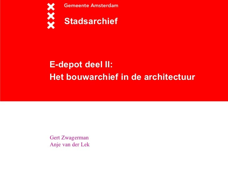E-depot deel II: Het bouwarchief in de architectuur   Stadsarchief Gert Zwagerman  Anje van der Lek