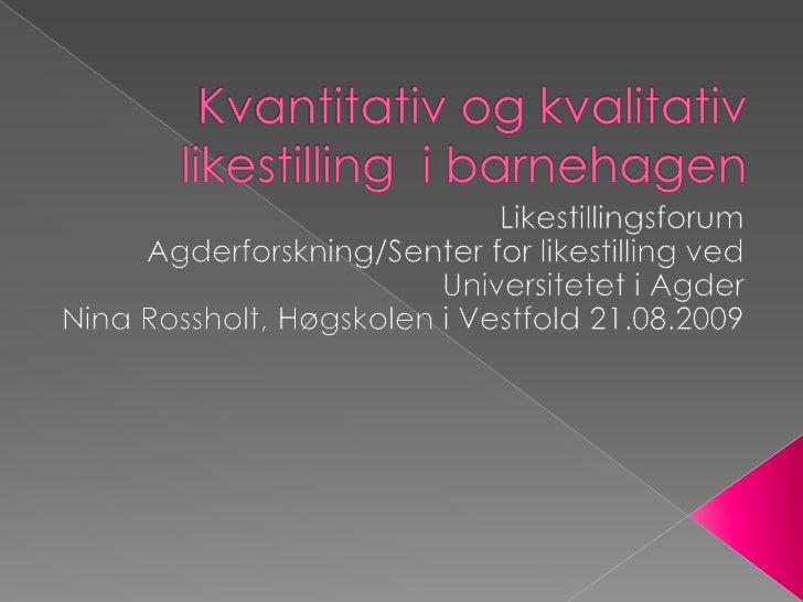 Kvantitativ og kvalitativ likestilling  i barnehagen<br />Likestillingsforum<br />Agderforskning/Senter for likestilling v...