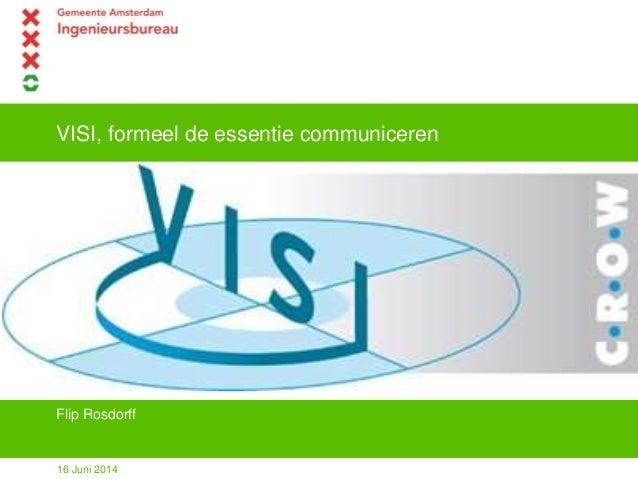 VISI, formeel de essentie communiceren Flip Rosdorff 16 Juni 2014