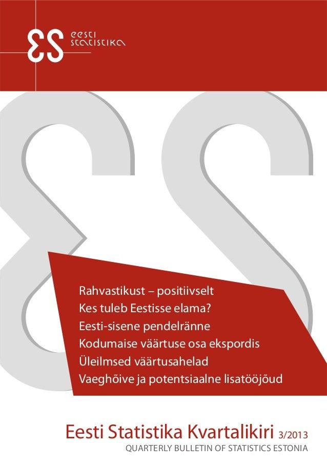 Eesti Statistika Kvartalikiri 3/2013 QUARTERLY BULLETIN OF STATISTICS ESTONIA Rahvastikust – positiivselt Kes tuleb Eestis...